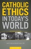 Catholic Ethics in Today's World (Revised Edition)