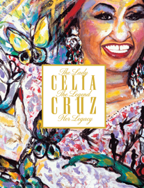 Celia Cruz: The Lady, The Legend, Her Legacy