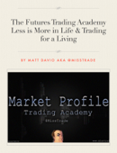 The Futures Trading Academy: Less is More in Life & Trading for a Living