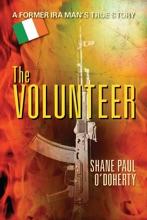The Volunteer : A Former IRA Man's True Story