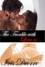 The Trouble With Love Is