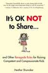 Its OK Not To Share And Other Renegade Rules For Raising Competent And Compassionate Kids