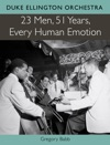 Duke Ellington Orchestra 23 Men 51 Years Every Human Emotion