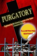 Purgatory: Explained By The Lives And Legends Of The Saints (Illustrated)