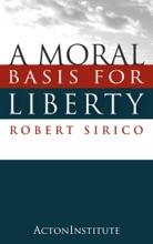 A Moral Basis For Liberty