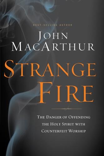 John F. MacArthur - Strange Fire