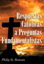RESPUESTAS CATóLICAS A PREGUNTAS FUNDAMELISTAS