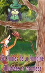 Six Fables De La Fontaine Illustres Et Racontes