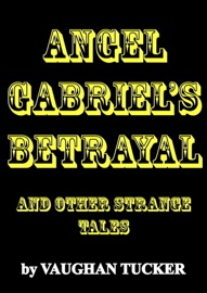 ANGEL GABRIELS BETRAYAL AND OTHER STRANGE TALES