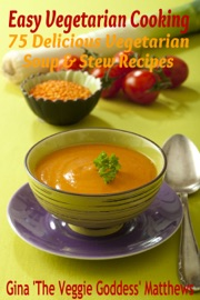 Easy Vegetarian Cooking 75 Delicious Vegetarian Soup And Stew Recipes