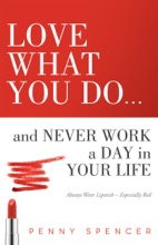 Love What You Do...and Never Work A Day In Your Life: