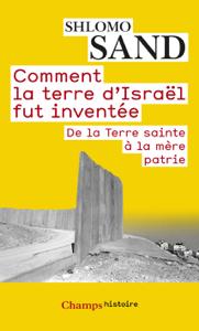 Comment la terre d'Israël fut inventée Par Shlomo Sand