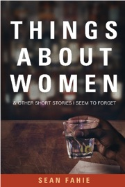 THINGS ABOUT WOMEN AND OTHER SHORT STORIES I SEEM TO FORGET