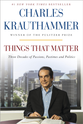 Things That Matter - Charles Krauthammer book