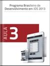 Programa Brasileiro De Desenvolvimento Em IOS - Aula 3