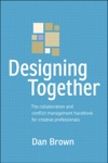 Designing Together The Collaboration And Conflict Management Handbook For Creative Professionals
