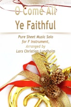 O Come All Ye Faithful: Pure Sheet Music Solo For F Instrument, Arranged By Lars Christian Lundholm