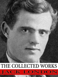 The Collected Works Of Jack London