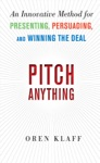 Pitch Anything An Innovative Method For Presenting Persuading And Winning The Deal