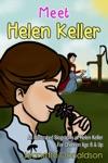 Meet Helen Keller An Illustrated Biography Of Helen Keller For Children Age 8  Up