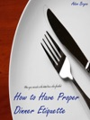 How To Have Proper Dinner Etiquette The 10 Dos And Donts
