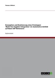 Konzeption und Realisierung eines Prototypen 'Multi-Tier-Supplier-Integration' im Automotive-Umfeld auf Basis SAP Netweaver - Thomas Völklein