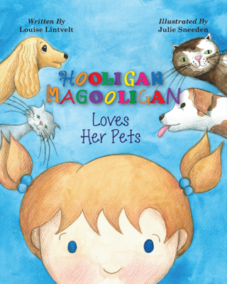 Hooligan Magooligan Loves Her Pets - Louise Lintvelt & Julie Sneeden book
