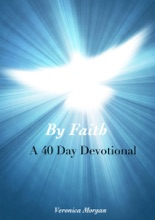 By Faith: A 40 Day Devotional (Drawing Closer To God)