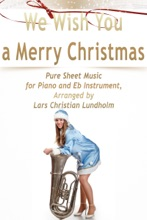 We Wish You A Merry Christmas Pure Sheet Music For Piano And Eb Instrument, Arranged By Lars Christian Lundholm