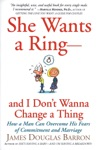 She Wants A Ring--and I Dont Wanna Change A Thing