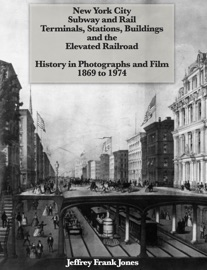 NEW YORK CITY SUBWAY AND RAIL TERMINALS, STATIONS, BUILDINGS AND THE ELEVATED RAILROAD - HISTORY IN PHOTOGRAPHS AND FILM 1869 TO 1974