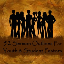 52 Sermon Outlines for Youth and Student Pastors