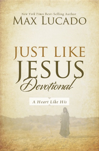 Max Lucado - Just Like Jesus Devotional