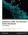 Salesforce CRM The Definitive Admin Handbook Second Edition