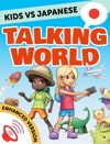 Kids Vs Japanese Talking World Enhanced Version