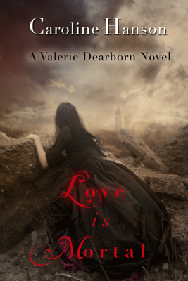 Love is Mortal - Caroline Hanson book