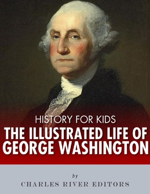 History for Kids: The Illustrated Life of George Washington