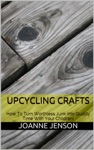 Upcycling Crafts How To Turn Worthless Junk Into Quality Time With Your Children