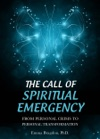The Call Of Spiritual Emergency From Personal Crisis To Personal Transformation