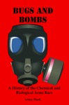 Bugs And Bombs A History Of The Chemical And Biological Arms Race