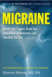 MIGRAINE: IDENTIFY YOUR TRIGGERS, BREAK YOUR DEPENDENCE ON MEDICATION, TAKE BACK YOUR LIFE