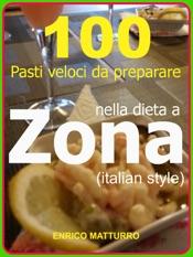 100 PASTI VELOCI DA PREPARARE NELLA DIETA A ZONA (Italian style)