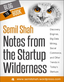 Notes From The Startup Wilderness Discovery Engines Big Data Mining Social Commerce And Other Trends In Today S Startups