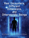 Real Encounters Different Dimensions And Otherworldy Beings