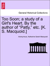 """Too Soon; A Study Of A Girl's Heart. By The Author Of """"Patty,"""" Etc. [K. S. Macquoid.] Vol. II."""