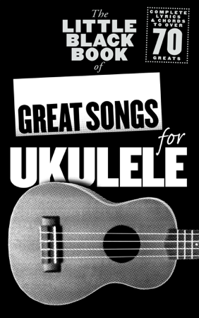 The Little Black Book of Great Songs for Ukulele - Adrian Hopkins