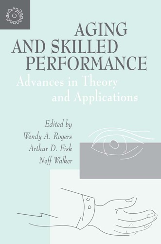 Wendy A. Rogers, Arthur D. Fisk & Neff Walker - Aging and Skilled Performance