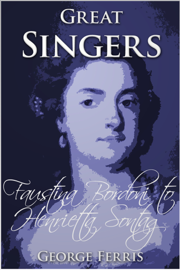 Great Singers: Faustina Bordoni to Henrietta Sontag