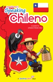 Speaking Chileno A Guide To Spanish From Chile