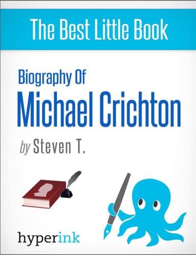 Steven T. - Michael Crichton: A Biography